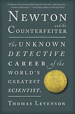 Newton and the Counterfeiter: The Unknown Detective Career of the World's Greate