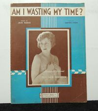 1932 - Am I Wasting My Time? Sheet Music -  Piano Sheet Music - Vintage