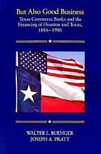But Also Good Business : Texas Commerce Banks and the Financing of Houston...