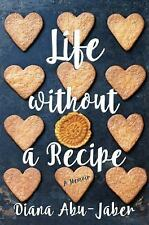 Life Without a Recipe : A Memoir of Food and Family by Diana Abu-Jaber (Hardcvr)