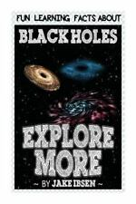 Explore More: Fun Learning Facts about Black Holes : Illustrated Fun Learning...