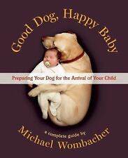 Good Dog, Happy Baby : Preparing Your Dog for the Arrival of Your Child by...
