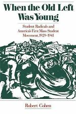 When the Old Left Was Young : Student Radicals and America's First Mass...