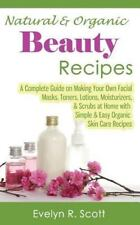 Natural and Organic Beauty Recipes - a Complete Guide on Making Your Own...
