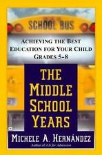 The Middle School Years: Achieving the Best Education for Your Child, -ExLibrary