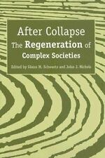 After Collapse : The Regeneration of Complex Societies by Glenn M. Schwartz...