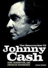 TheResurrection of Johnny Cash Hurt, Redemption and American Recordings by Thoms