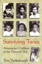 Surviving Twice : Amerasian Children of the Vietnam War by Trin Yarborough...