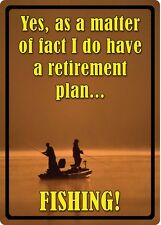 "17"" X 12"" TIN SIGN YES I DO HAVE A RETIREMENT PLAN FISHING METAL SIGN NEW"