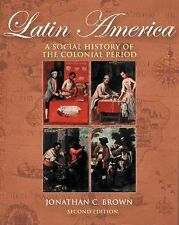 Latin America : A Social History of the Colonial Period by Jonathan C. Brown...