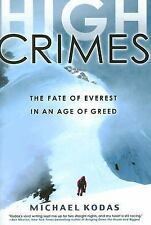 High Crimes : The Fate of Everest in an Age of Greed by Michael Kodas (2008, Har