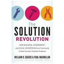 The Solution Revolution : How Business, Government, and Social Enterprises...
