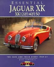 Essential Ser.: Jaguar XK, XK120, 140 and150 : The Cars and Their Story, 1949-61