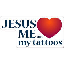 "Jesus Loves Me and My Tattoos Funny car bumper sticker decal 8"" x 3"""