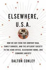 Elsewhere, U.S.A.: How We Got from the Company Man, Family Dinners, and the Affl