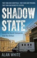 Shadow State : Inside the Secret Companies That Run Britain by Alan White...