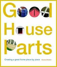 Good House Parts: Creating a Great Home Piece by Piece