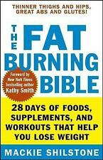 The Fat-Burning Bible : 28 Days of Foods, Supplements, and Workouts That Help...