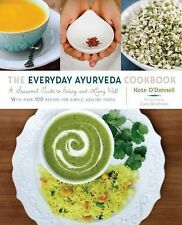 The Everyday Ayurveda Cookbook : A Seasonal Guide to Eating and Living Well...