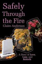 Safely Through the Fire : A Story of Love, Loss, and Rebirth by Claire...