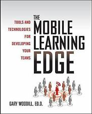 The Mobile Learning Edge: Tools and Technologies for Developing Your Teams