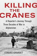 Killing the Cranes: A Reporter's Journey through Three Decades of War in Afghani