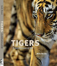 Tigers: A Celebration of Life by Andy Rouse (Hardback, 2010)
