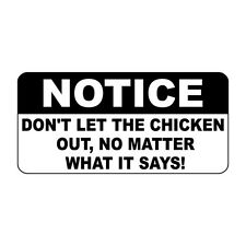 Notice Don'T Let The Chicken Out No Matter What It Says Metal Sign - 8 X 12 In