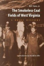 The Smokeless Coal Fields of West Virginia : A Brief History by W. P., Jr....