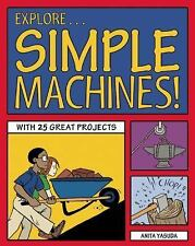 Explore Simple Machines!: 25 Great Projects, Activities, Experiments (-ExLibrary