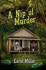A Nip of Murder : A Moonshine Mystery 2 by Carol Miller (2014, Hardcover)