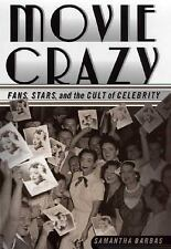 Movie Crazy : Fans, Stars, and the Cult of Celebrity by Samantha Barbas...