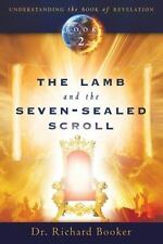 The Lamb and the Seven-Sealed Scroll: Understanding The Book of Revelation Book