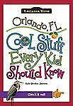 Arcadia Kids: Orlando, Fl : Cool Stuff Every Kid Should Know by Kate Boehm...