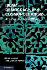 Islam, Democracy, and Cosmopolitanism : At Home and in the World by Tadd...