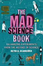 The Mad Science Book: Experiments from the Wilder Side of Science, Reto U. Schne