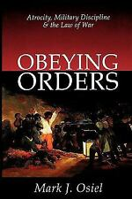 Obeying Orders: Atrocity, Military Discipline, and the Law of War by Osiel, Mar