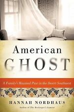 American Ghost : A Family's Haunted Past in the Desert Southwest by Hannah...