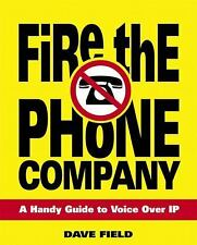 Fire the Phone Company: A Handy Guide to Voice Over IP, David Field, New Book