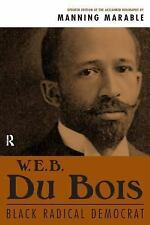 W. E. B. Du Bois: Black Radical Democrat by Marable, Manning