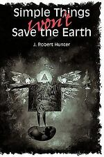 Simple Things Won't Save the Earth by J. Robert Hunter (1997, Paperback)