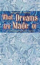What Dreams Are Made Of : A Collection of Love Stories by Jacqueline deGroot...