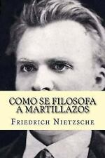 Como Se Filosofa a Martillazos (Spanish Edition) by Friedrich Nietzsche...