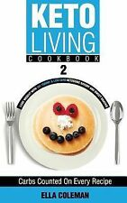 Keto Living Cookbook 2 : Lose Weight with 101 Yummy and Low Carb Ketogenic...