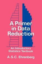 A Primer in Data Reduction: An Introductory Statistics Textbook, Ehrenberg, Andr