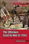 The Ottoman Road to War in 1914: The Ottoman Empire and the First World War (Cam