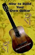 How to Build Your Own Guitar by Gladys C. Schwesinger (2002, Paperback)