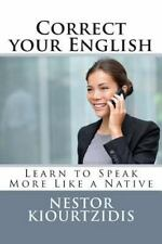 Correct Your English : Learn to Speak More Like a Native by Nestor...