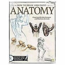 How to Draw and Paint Anatomy : Creating Life-Like Humans and Realistic...