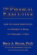 The Prodigal Executive : How to Coach Executives Too Painful to Keep, Too...
